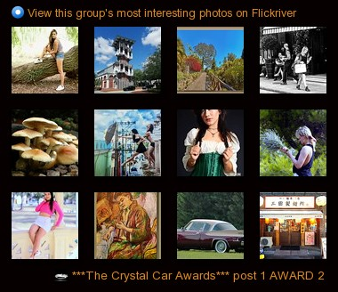 ***The Crystal Car Awards*** post 1 AWARD 2 - View this group's most interesting photos on Flickriver