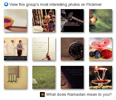 What does Ramadan mean to you? - View this group's most interesting photos on Flickriver