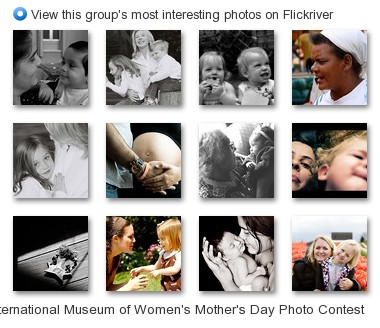 International Museum of Women's Mother's Day Photo Contest - View this group's most interesting photos on Flickriver