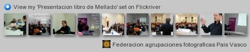 Federacion agrupaciones fotograficas Pais Vasco - View my 'Presentacion libro de Mellado' set on Flickriver