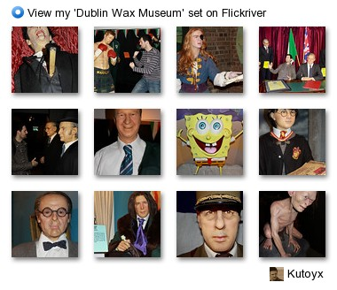 Kutoyx - View my 'Dublin Wax Museum' set on Flickriver