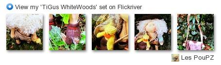 Les PouPZ - View my 'TiGus WhiteWoods' set on Flickriver